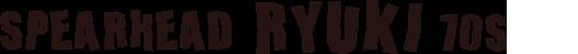 SPEARHEAD RYUKI 70S