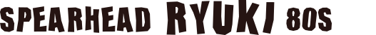 SPEARHEAD RYUKI 80S