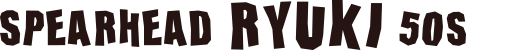 SPEARHEAD RYUKI 50S
