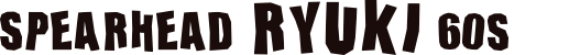 SPEARHEAD RYUKI 60S