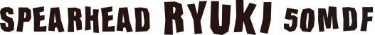 SPEARHEAD RYUKI 50MDF