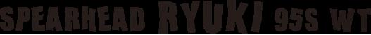 Spearhead Ryuki 95S WT (SW Limited)