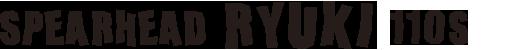 Spearhead Ryuki 110S